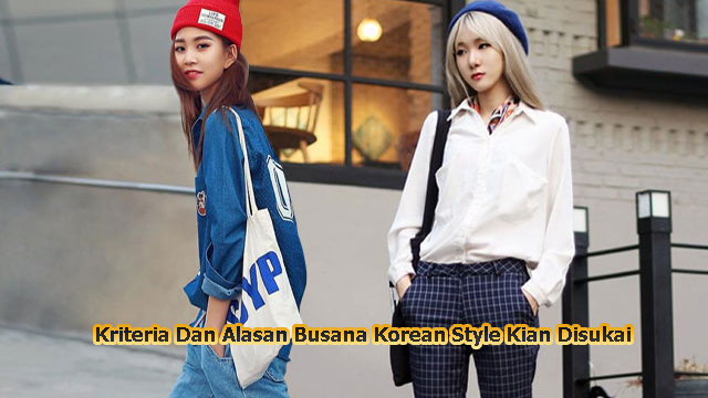 Kriteria Dan Alasan Busana Korean Style Kian Disukai
