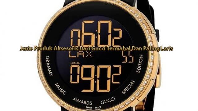 Jenis Produk Aksesoris Dari Gucci Termahal Dan Paling Laris